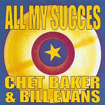All My Succes - Chet Baker & Bill Evans