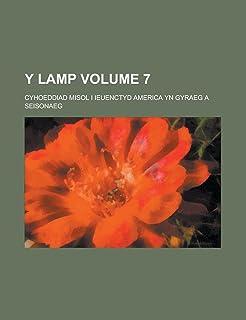 Y Lamp; Cyhoeddiad Misol I Ieuenctyd America Yn Gyraeg a Seisonaeg Volume 7