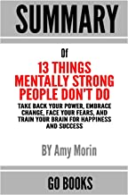 Summary of 13 Things Mentally Strong People Don't Do: Take Back Your Power, Embrace Change, Face Your Fears, and Train You...