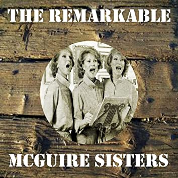 The Remarkable Mcguire Sisters