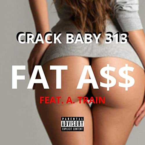 Fat Ass Feat A Train Explicit By Crack Baby 313 On Amazon Music Amazon Com