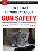 How to Talk to Your Cat About Gun Safety: And Abstinence, Drugs, Satanism, and Other Dangers That Threaten Their Nine Lives PDF