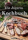 Die Jägerss Kochbuch: 121 Wildfleisch Rezepte