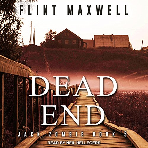 Dead End     Jack Zombie Series, Book 5              By:                                                                                                                                 Flint Maxwell                               Narrated by:                                                                                                                                 Neil Hellegers                      Length: 8 hrs and 7 mins     6 ratings     Overall 4.7