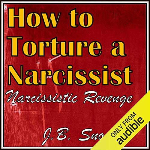 How to Torture a Narcissist: Narcissistic Revenge