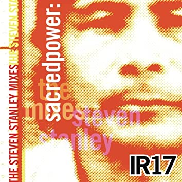 IR17: Sacred Power: The Steven Stanley Mixes