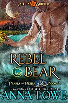 Rebel Bear (Aloha Shifters: Pearls of Desire Book 2) by [Anna Lowe]