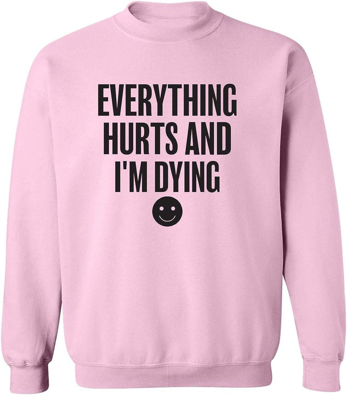 Everything Hurts & I'm Dying Crewneck Sweatshirt