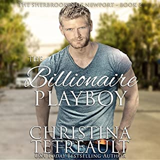 The Billionaire Playboy     The Sherbrookes of Newport, Book 2              By:                                                                                                                                 Christina Tetreault                               Narrated by:                                                                                                                                 Kelly Cameron                      Length: 6 hrs and 16 mins     65 ratings     Overall 4.2