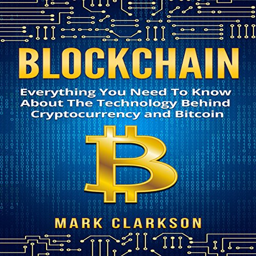 Blockchain: Everything You Need to Know About the Technology Behind Cryptocurrency and Bitcoin audiobook cover art