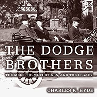 The Dodge Brothers: The Men, the Motor Cars, and the Legacy     Great Lakes Books Series              By:                                                                                                                                 Charles K. Hyde                               Narrated by:                                                                                                                                 Chris Abell                      Length: 8 hrs     40 ratings     Overall 4.0