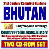21st Century Complete Guide to Bhutan - Encyclopedic Coverage, Country Profile, History, Druk Yul, Land of the Thunder Dragon (Two CD-ROM Set)