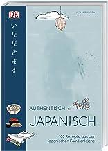 Authentisch japanisch: 100 Rezepte aus der japanischen Famil