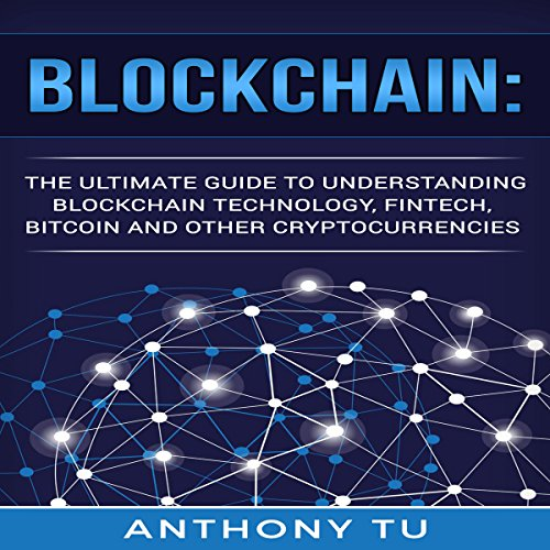 Blockchain: The Ultimate Guide to Understanding Blockchain Technology, Fintech, Bitcoin, and Other Cryptocurrencies audiobook cover art
