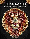 100 Animaux - Livre de Coloriage pour Adultes: Super Loisir Antistress pour se détendre avec plus de 100 pages de beaux Animaux. Livre de Coloriage avec Animaux Mandala. (Nouvelle version)