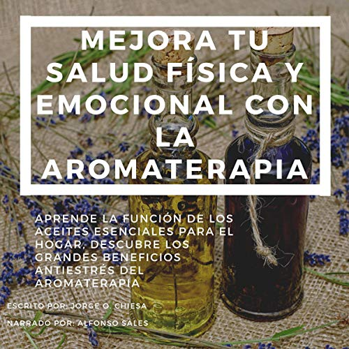Mejora Tu Salud Física Y Emocional Con La Aromaterapia [Improve Your Physical And Emotional Health With Aromatherapy] cover art