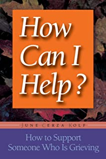 How Can I Help?: How to Support Someone Who Is Grieving
