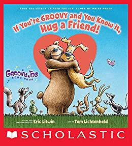 If You're Groovy and You Know It, Hug a Friend (Groovy Joe #3) by [Eric Litwin, Tom Lichtenheld]