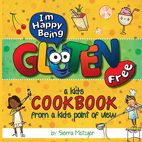 I'm Happy Being Gluten Free: A Kids Cookbook From A Kids Point of View (Volume 1)