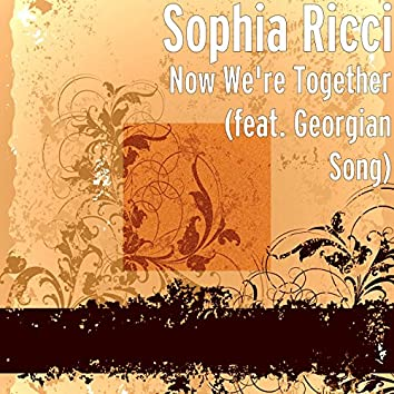 Now We're Together (feat. Georgian Song)