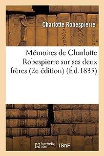 Mémoires de Charlotte Robespierre Sur Ses Deux Frères (2e Édition)