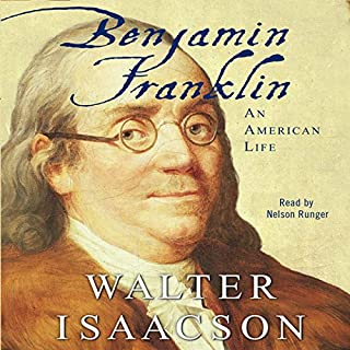 Benjamin Franklin: An American Life                   By:                                                                                                                                 Walter Isaacson                               Narrated by:                                                                                                                                 Nelson Runger                      Length: 24 hrs and 40 mins     4,666 ratings     Overall 4.5