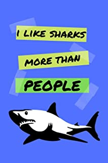 "I Like Sharks More Than People: Funny Awesome Shark Notebook for Boys, Kids, Girls, Students, School, Work 120 Pages 6"" x 9"""