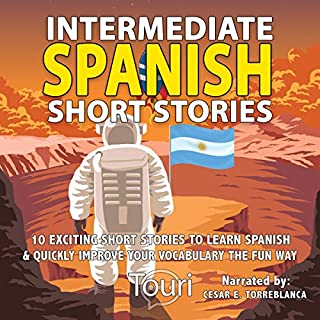 Intermediate Spanish Short Stories: 10 Amazing Short Tales to Learn Spanish & Quickly Grow Your Vocabulary the Fun Way! (Intermediate Spanish Stories) (Volume 1) cover art