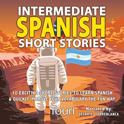 Intermediate Spanish Short Stories: 10 Amazing Short Tales to Learn Spanish & Quickly Grow Your Vocabulary the Fun Way! (Intermediate Spanish Stories) (Volume 1) audiobook cover art