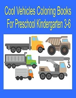 Cool Vehicles Coloring Books For Preschool Kindergarten 3-6: Trucks, Cars, Airplanes And Robots Preschool Activity Book