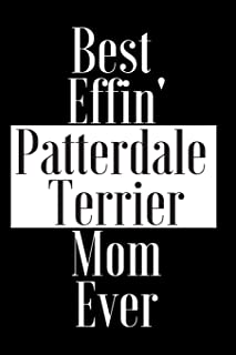 Best Effin Patterdale Terrier Mom Ever: Gift for Dog Animal Pet Lover - Funny Notebook Joke Journal Planner - Friend Her Him Men Women Colleague ... (Special Funny Unique Alternative to Card)