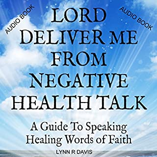 Lord Deliver Me from Negative Health Talk: A Guide to Speaking Healing Words of Faith     Negative Self-Talk Series, Volume 2              By:                                                                                                                                 Lynn R. Davis                               Narrated by:                                                                                                                                 Francie Wyck                      Length: 1 hr and 13 mins     1 rating     Overall 5.0