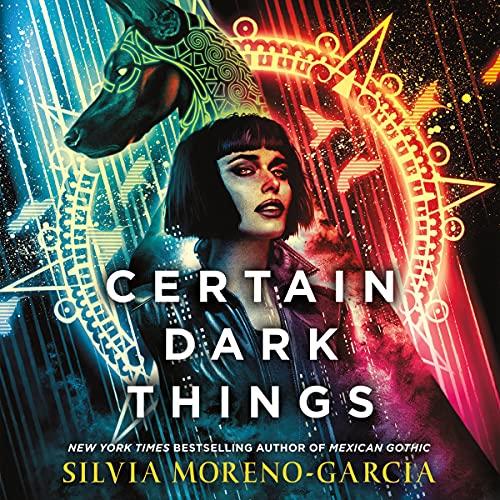 Certain Dark Things Audiobook By Silvia Moreno-Garcia cover art