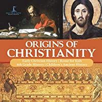 Origins of Christianity Early Christian History Rome for Kids 6th Grade History Children's Ancient History