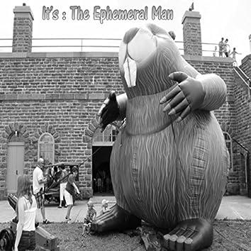 It's: The Ephemeral Man