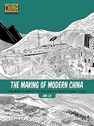 The Making of Modern China: The Ming Dynasty to the Qing Dynasty (1368-1912) (Understanding China Through Comics)
