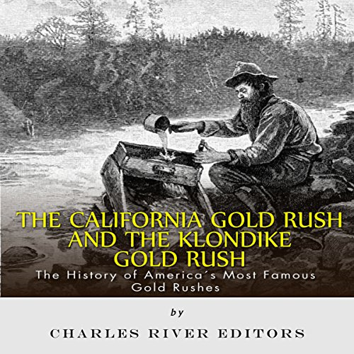 The California Gold Rush and the Klondike Gold Rush: The History of America's Most Famous Gold Rushes audiobook cover art