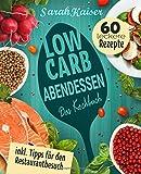 Low Carb Abendessen: Das Kochbuch mit 60 einfachen und leckeren Rezepten (fast) ohne Kohlenhydrate - Schnell und gesund abnehmen ohne zu hungern