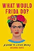 What Would Frida Do?: A Guide to Living Boldly Pdf