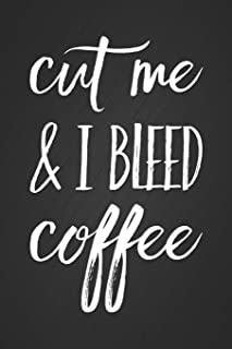 Cut Me & I Bleed Coffee: Funny Office Humor Notebook Gift for the Caffeine Addict Blank Lined Notepad