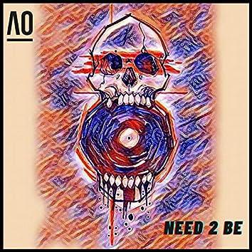 Need 2 Be