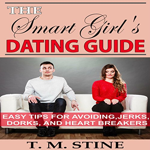 The Smart Girl's Dating Guide: Easy Tips for Avoiding Jerks, Dorks, and Heartbreakers audiobook cover art