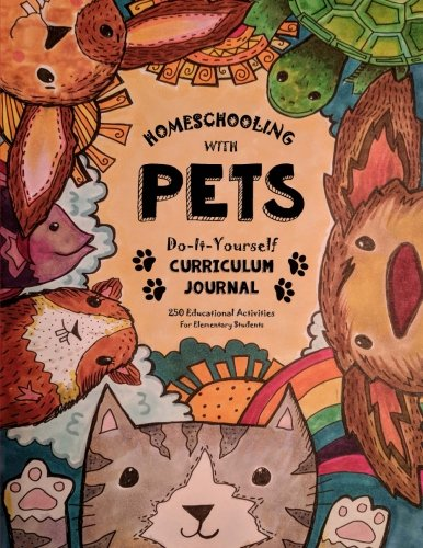 Homeschooling With Pets: Do-It-Yourself Curriculum Journal - 250 Educational Activities For Elementa