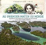 Au premier matin du monde - Expéditions entre Papouasie et petites îles de la Sonde