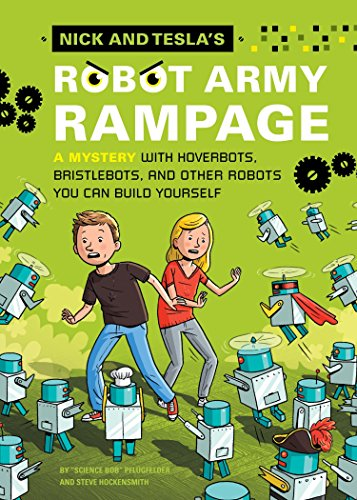 Nick and Tesla's Robot Army Rampage: A Mystery with Hoverbots, Bristle Bots, and Other Robots You Can Build Yourself