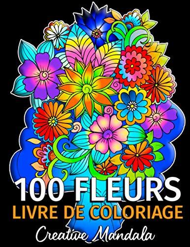100 Fleurs - Livre de Coloriage pour Adultes: 100 Pages à Colorier avec de Belles Fleurs. Livres de Coloriage anti-stress. (Bouquets et Vases de Fleurs, Motifs Floraux, Nature...)
