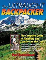 The Ultralight Backpacker : The Complete Guide to Simplicity and Comfort on the Trail by Ryel Kestenbaum(2001-07-17)