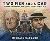 Two Men and a Car - Franklin Roosevelt, Al Capone, and a Cadillac V-8