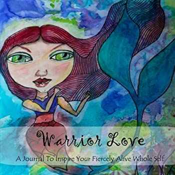 Paperback Warrior Love: A journal to inspire your fiercely alive whole self Book