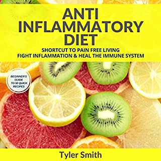 Anti-Inflammatory Diet     Shortcut to Pain-Free Living: Fight Inflammation and Heal the Immune System              By:                                                                                                                                 Tyler Smith                               Narrated by:                                                                                                                                 Sam Slydell                      Length: 2 hrs and 58 mins     12 ratings     Overall 4.8